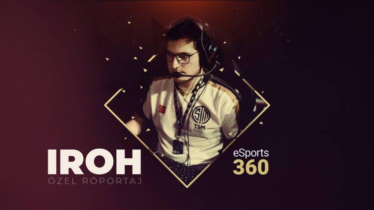 eSports360 Özel: Iroh ile 5 Soru